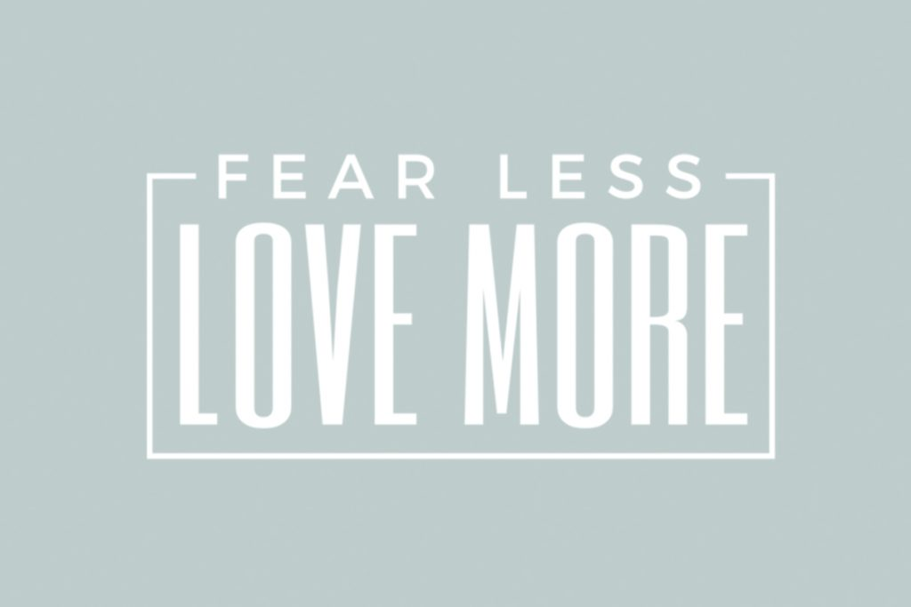 Fear Less, Love More adoption saying