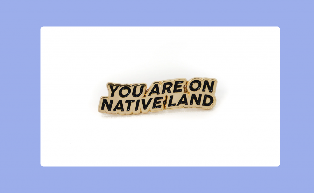 You Are On Native Land pin.